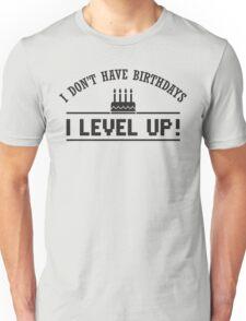 I don't have birthdays - I level up! Unisex T-Shirt