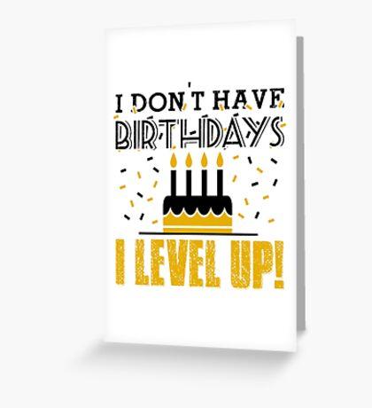 I don't have birthdays - I level up! Greeting Card