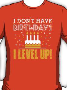 I don't have birthdays - I level up! T-Shirt