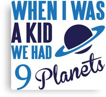 When I was a kid we had 9 planets Canvas Print