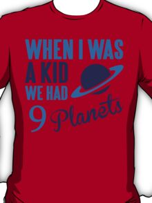 When I was a kid we had 9 planets T-Shirt