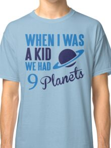 When I was a kid we had 9 planets Classic T-Shirt