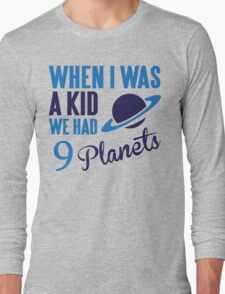 When I was a kid we had 9 planets Long Sleeve T-Shirt
