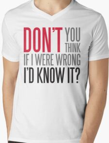 Don't you think if i were wrong I'd know it? Mens V-Neck T-Shirt