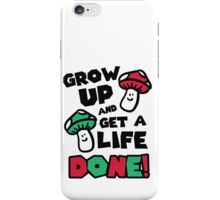 Grow up and get a life - done! iPhone Case/Skin