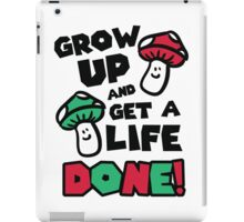 Grow up and get a life - done! iPad Case/Skin