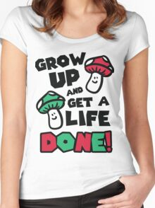 Grow up and get a life - done! Women's Fitted Scoop T-Shirt