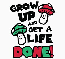 Grow up and get a life - done! Unisex T-Shirt