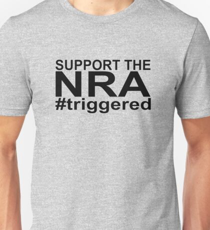 support the NRA, #triggered Unisex T-Shirt