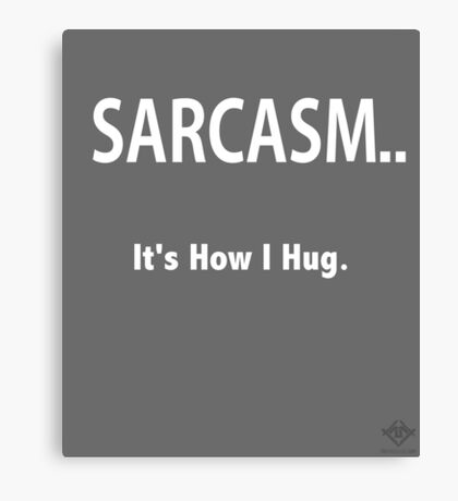 Sarcasm - It's How I hug... Canvas Print