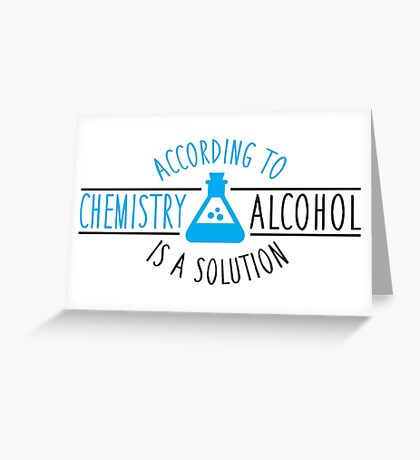 According to chemistry, alcohol is a solution Greeting Card