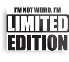 I'm not weird. I'm limited edition Metal Print