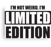 I'm not weird. I'm limited edition Canvas Print