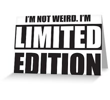I'm not weird. I'm limited edition Greeting Card