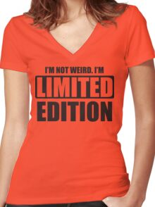 I'm not weird. I'm limited edition Women's Fitted V-Neck T-Shirt