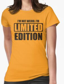 I'm not weird. I'm limited edition Womens Fitted T-Shirt