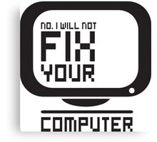 No I will not fix your computer Canvas Print
