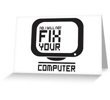 No I will not fix your computer Greeting Card
