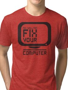 No I will not fix your computer Tri-blend T-Shirt