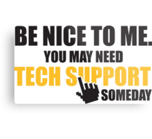 Be nice to me. You may need tech support someday Metal Print