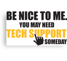 Be nice to me. You may need tech support someday Canvas Print