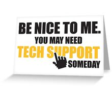 Be nice to me. You may need tech support someday Greeting Card