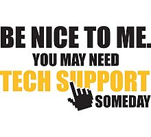 Be nice to me. You may need tech support someday Photographic Print