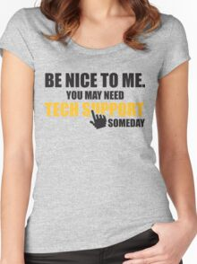Be nice to me. You may need tech support someday Women's Fitted Scoop T-Shirt