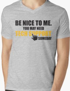 Be nice to me. You may need tech support someday Mens V-Neck T-Shirt