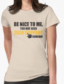 Be nice to me. You may need tech support someday Womens Fitted T-Shirt