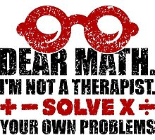 Dear math. I'm not a therapist. Solve your own problems Photographic Print