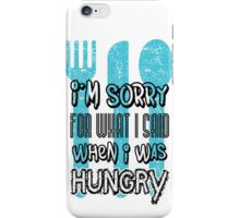 I'm sorry for what I says when I was hungry iPhone Case/Skin