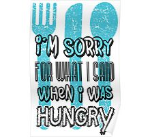 I'm sorry for what I says when I was hungry Poster