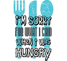 I'm sorry for what I says when I was hungry Photographic Print