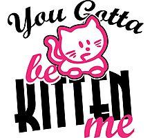 You gotta be kitten me Photographic Print