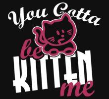 You gotta be kitten me by nektarinchen