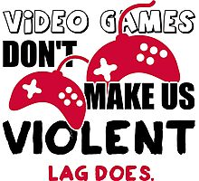Video games don't make us violent. Lag does! Photographic Print