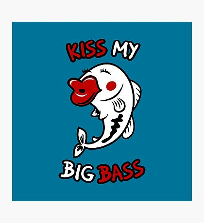 Kiss My Big Bass Photographic Print