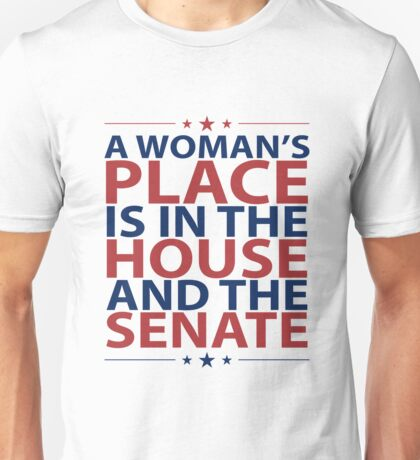A Woman's Place Is In The House And The Senate Shirt Politics Feminism Unisex T-Shirt