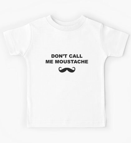 Dont call me moustache Kids Tee
