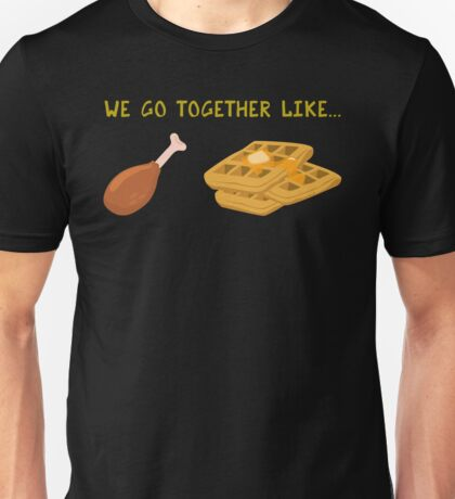 We Go Together Like Chicken & Waffles - Funny Fried Chicken Unisex T-Shirt