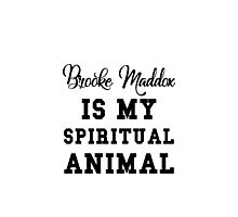 brooke maddox is my spiritual animal Photographic Print