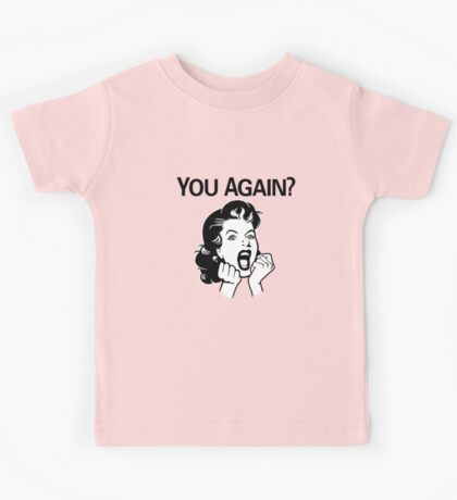 You Again? Kids Tee