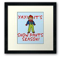 SNOW PANTS SEASON Framed Print