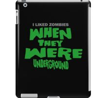 I Liked Zombies When They Were UNDERGROUND - Night Of The Living Dead PARODY iPad Case/Skin