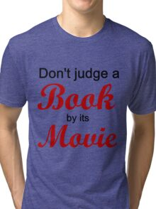 DON'T JUDGE A BOOK BY ITS MOVIE Tri-blend T-Shirt