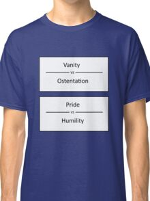 Vanity - Ostentation, Pride - Humility Classic T-Shirt