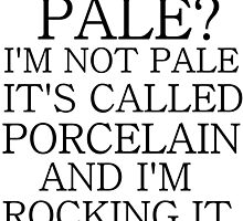PALE? I'M NOT PALE. IT'S CALLED PORCELAIN by Divertions