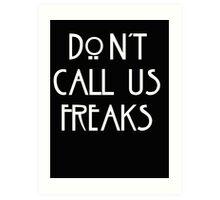 """Don't call us freaks!"" - Jimmy Darling Art Print"