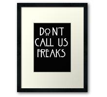 """Don't call us freaks!"" - Jimmy Darling Framed Print"
